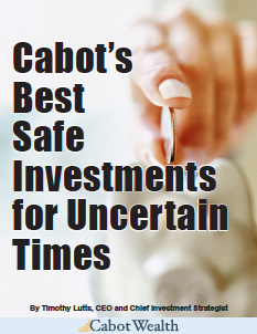 Cabot's Best Safe Investments for Uncertain Times