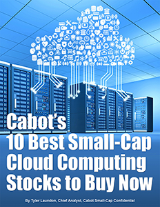 Cabot's 10 Best Small-Cap Cloud Computing Stocks to Buy Now