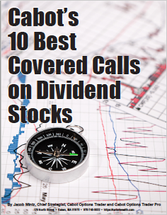 Cabot's 10 Best Covered Calls on Dividend Stocks